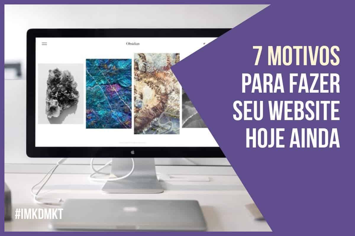 7 motivos para fazer seu site