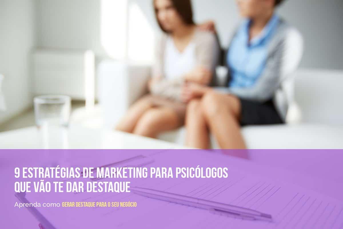 9 estratégias de marketing para psicólogos que vão te dar destaque